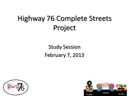 Highway 76 Complete Streets Project Study Session February 7, 2013.