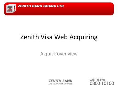 Zenith Visa Web Acquiring A quick over view. Web Acquiring Allows merchants to receive payments for goods and services through the Internet Allows customers.