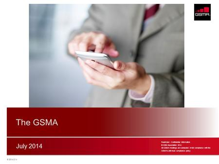 The GSMA July 2014 Restricted - Confidential Information
