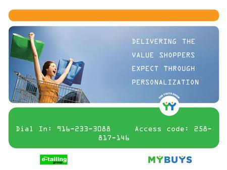 Dial In: 916-233-3088 Access code: 258- 817-146 DELIVERING THE VALUE SHOPPERS EXPECT THROUGH PERSONALIZATION.