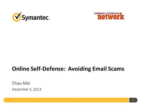 1 Online Self-Defense: Avoiding Email Scams Chau Mai December 5, 2013.