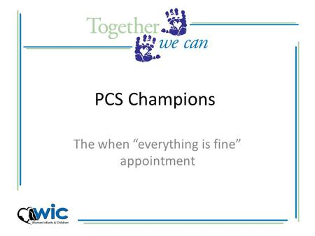 "PCS Champions The when ""everything is fine"" appointment."