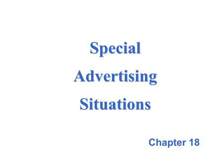 Special Advertising Situations Chapter 18. 18-2 Retail Advertising Accounts for nearly half of all advertising dollars.