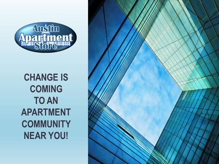 CHANGE IS COMING TO AN APARTMENT COMMUNITY NEAR YOU!