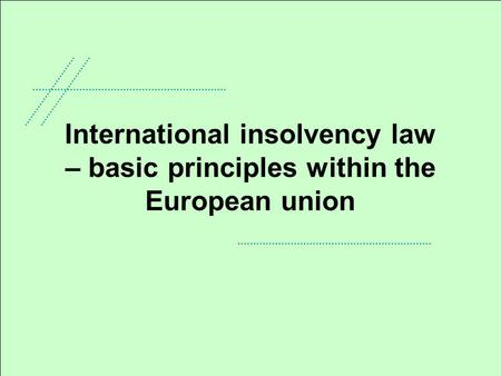 International insolvency law – basic principles within the European union.