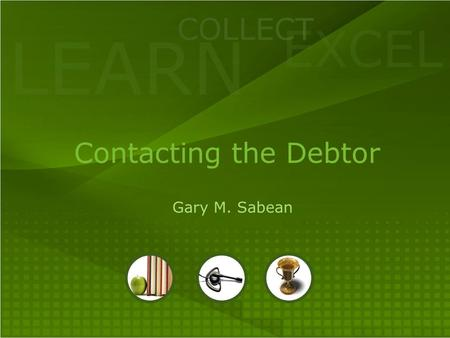 LEARN COLLECT EXCEL Contacting the Debtor Gary M. Sabean.
