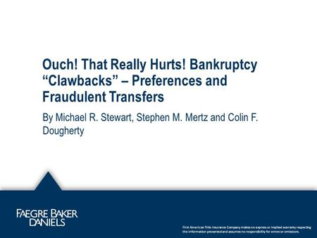 "Ouch! That Really Hurts! Bankruptcy ""Clawbacks"" – Preferences and Fraudulent Transfers By Michael R. Stewart, Stephen M. Mertz and Colin F. Dougherty First."
