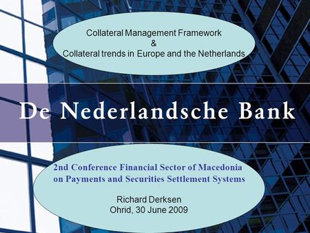 Collateral Management Framework & Collateral trends in Europe and the Netherlands 2nd Conference Financial Sector of Macedonia on Payments and Securities.