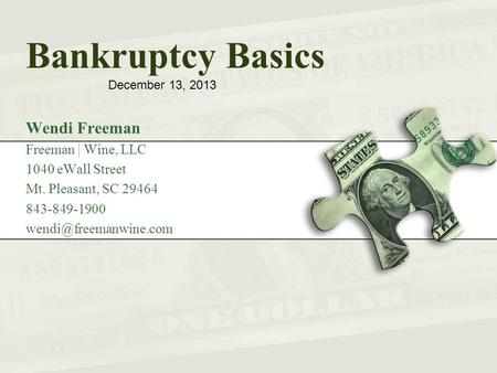 Bankruptcy Basics Wendi Freeman Freeman | Wine, LLC 1040 eWall Street Mt. Pleasant, SC 29464 843-849-1900 December 13, 2013.