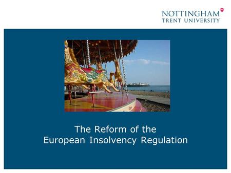 The Reform of the European Insolvency Regulation.