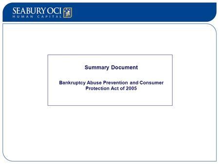 Summary Document Bankruptcy Abuse Prevention and Consumer Protection Act of 2005 Summary Document Bankruptcy Abuse Prevention and Consumer Protection Act.