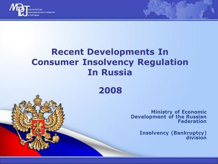 Recent Developments In Consumer Insolvency Regulation In Russia Ministry of Economic Development of the Russian Federation Insolvency (Bankruptcy) division.