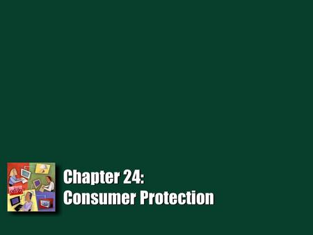Chapter 24: Consumer Protection. 2 Introduction Today, federal and state laws govern consumer law. Tennessee has a whole set of consumer law. Federal.