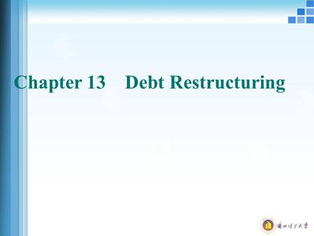 Chapter 13 Debt Restructuring. Debt Restructuring Sense: correction points way to resolve the debt: bankruptcy; restructuring. Debt restructuring, occurring.