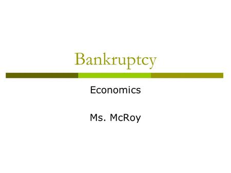"Bankruptcy Economics Ms. McRoy. ""Aim""  What are the effects of filing for bankruptcy?"