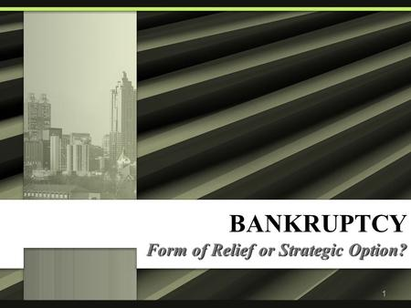 1 BANKRUPTCY Form of Relief or Strategic Option?.