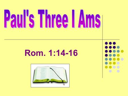 Paul's Three I Ams Rom. 1:14-16.