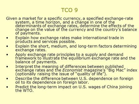 TCO 9 Given a market for a specific currency, a specified exchange-rate system, a time horizon, and a change in one of the determinants of exchange rates,