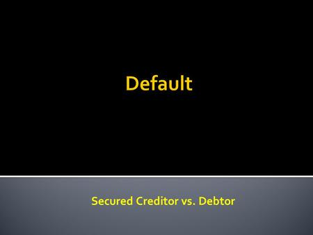 Secured Creditor vs. Debtor.  When does secured party have possession of the debtor's property (collateral)?  Creditor perfected by possession.  After.