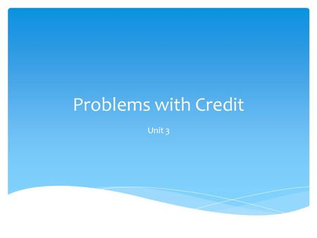 Problems with Credit Unit 3. Did You Know?  Most lottery winners spend all of their winnings and are broke within 5 years.  40% of all personal bankruptcies.