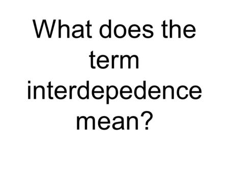 What does the term interdepedence mean?