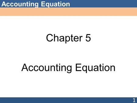 Accounting Equation Chapter 5 Accounting Equation 1.