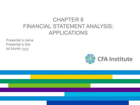 CHAPTER 8 FINANCIAL STATEMENT ANALYSIS: APPLICATIONS Presenter's name Presenter's title dd Month yyyy.