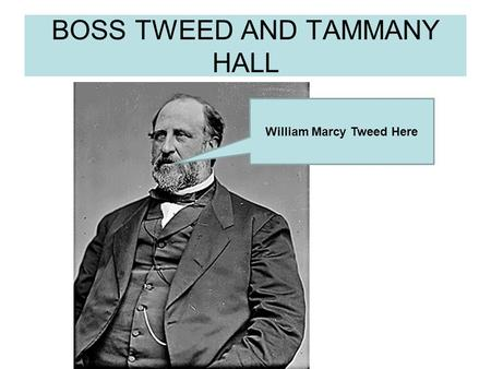 BOSS TWEED AND TAMMANY HALL William Marcy Tweed Here.