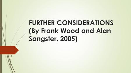 FURTHER CONSIDERATIONS (By Frank Wood and Alan Sangster, 2005)