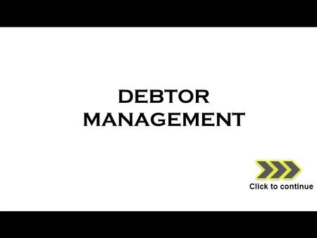 DEBTOR MANAGEMENT Click to continue. How does a debtor arise? Would you like to buy my goods? I am unable to pay now and so I will not buy.