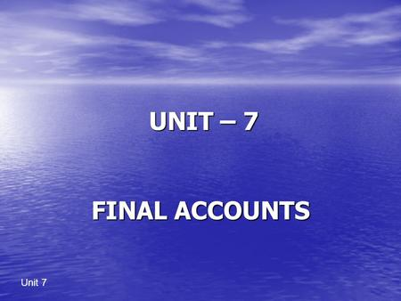 UNIT – 7 FINAL ACCOUNTS.