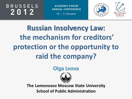 Russian Insolvency Law: Russian Insolvency Law: the mechanism for creditors' protection or the opportunity to raid the company? Olga Lvova The Lomonosov.