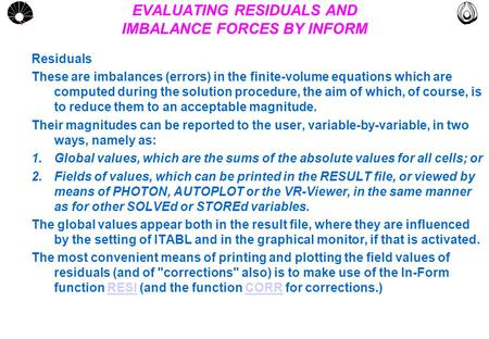 MULTLAB FEM-UNICAMP UNICAMP EVALUATING RESIDUALS AND IMBALANCE FORCES BY INFORM Residuals These are imbalances (errors) in the finite-volume equations.