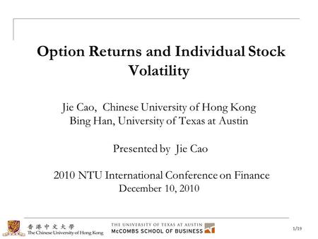 1/19 Motivation Framework Data Regressions Portfolio Sorts Conclusion Option Returns and Individual Stock Volatility Jie Cao, Chinese University of Hong.