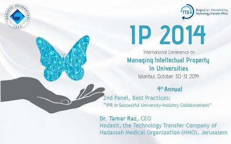 "2nd Panel, Best Practices: "" IPR in Successful University-Industry Collaborations"" Dr. Tamar Raz, CEO Hadasit, the Technology Transfer Company of Hadassah."