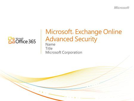 Microsoft ® Exchange Online Advanced Security Name Title Microsoft Corporation.