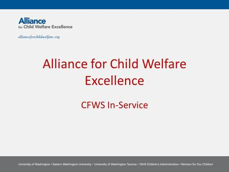 Alliance for Child Welfare Excellence CFWS In-Service.