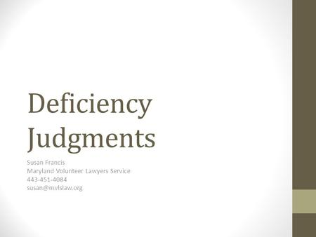 Deficiency Judgments Susan Francis Maryland Volunteer Lawyers Service 443-451-4084