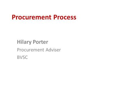 Procurement Process Hilary Porter Procurement Adviser BVSC.