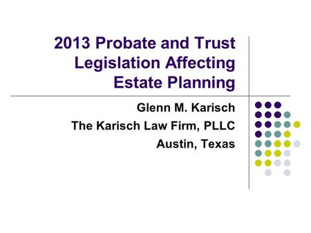 2013 Probate and Trust Legislation Affecting Estate Planning