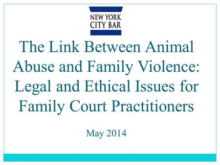 The Link Between <strong>Animal</strong> Abuse <strong>and</strong> Family Violence: Legal <strong>and</strong> Ethical Issues for Family Court Practitioners May 2014.