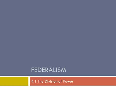 Federalism 4.1 The Division of Power.