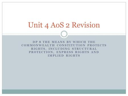 DP 8 THE MEANS BY WHICH THE COMMONWEALTH CONSTITUTION PROTECTS RIGHTS, INCLUDING STRUCTURAL PROTECTION, EXPRESS RIGHTS AND IMPLIED RIGHTS Unit 4 AoS 2.