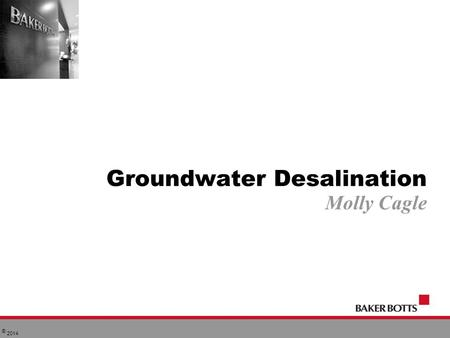 © 2014 Groundwater Desalination Molly Cagle. SB 1 - 1997 Groundwater regulation is best accomplished through local or regional districts that operate.