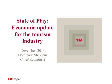State of Play: Economic update for the tourism industry November 2014 Dominick Stephens Chief Economist.