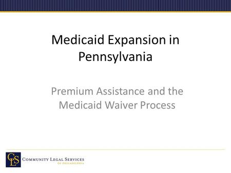 Medicaid Expansion in Pennsylvania Premium Assistance and the Medicaid Waiver Process.