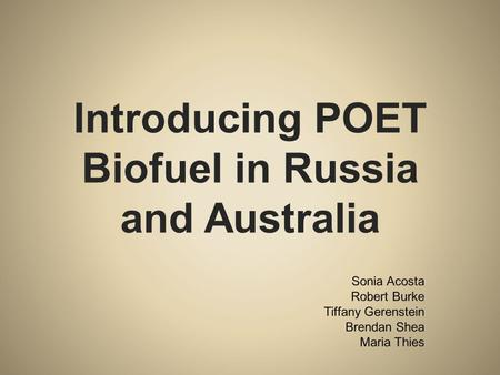 Introducing POET Biofuel in Russia and Australia.