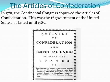 The Articles of Confederation In 1781, the Continental Congress approved the Articles of Confederation. This was the 1 st government of the United States.