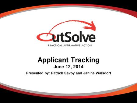 Applicant Tracking June 12, 2014 Presented by: Patrick Savoy and Janine Walsdorf.