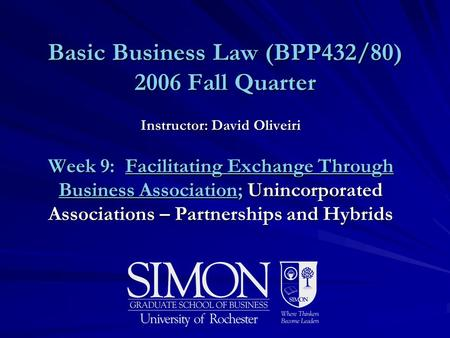 Basic Business Law (BPP432/80) 2006 Fall Quarter Instructor: David Oliveiri Week 9: Facilitating Exchange Through Business Association; Unincorporated.